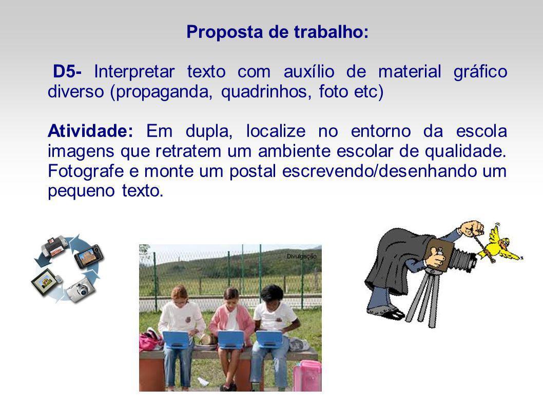 Proposta de trabalho: D5- Interpretar texto com auxílio de material gráfico diverso (propaganda, quadrinhos, foto etc)