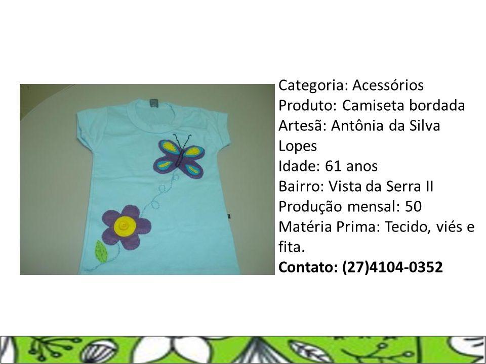 Categoria: Acessórios Produto: Camiseta bordada Artesã: Antônia da Silva Lopes Idade: 61 anos Bairro: Vista da Serra II Produção mensal: 50 Matéria Prima: Tecido, viés e fita.