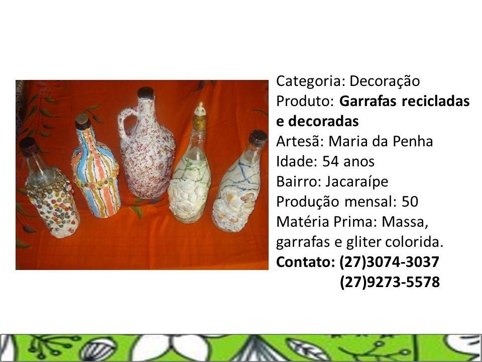 Categoria: Decoração Produto: Garrafas recicladas e decoradas