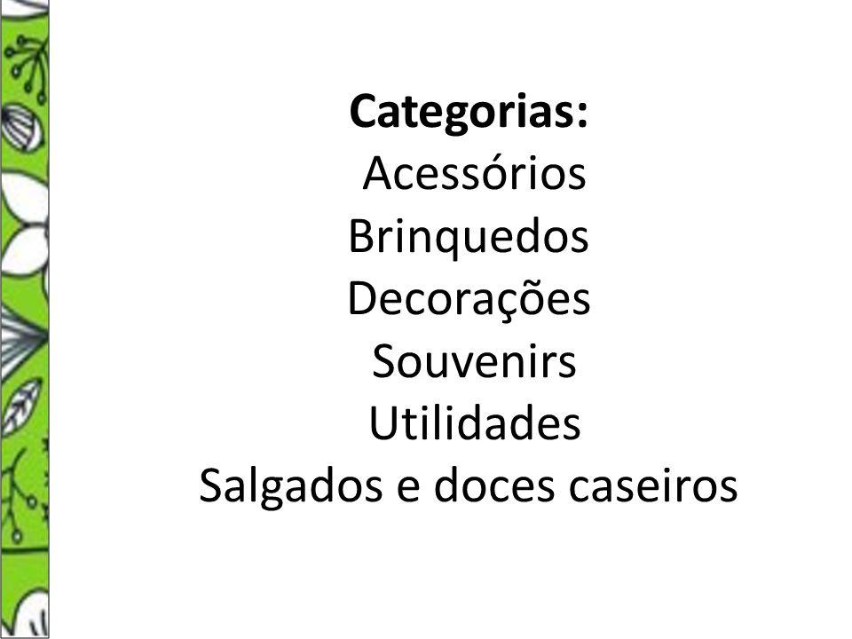 Categorias: Acessórios Brinquedos Decorações Souvenirs Utilidades Salgados e doces caseiros