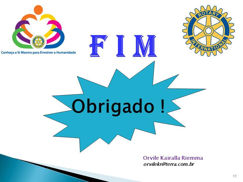 F I M Obrigado ! Orvile Kairalla Riemma orvilekr@terra.com.br