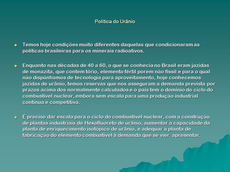Política do Urânio Temos hoje condições muito diferentes daquelas que condicionaram as políticas brasileiras para os minerais radioativos.