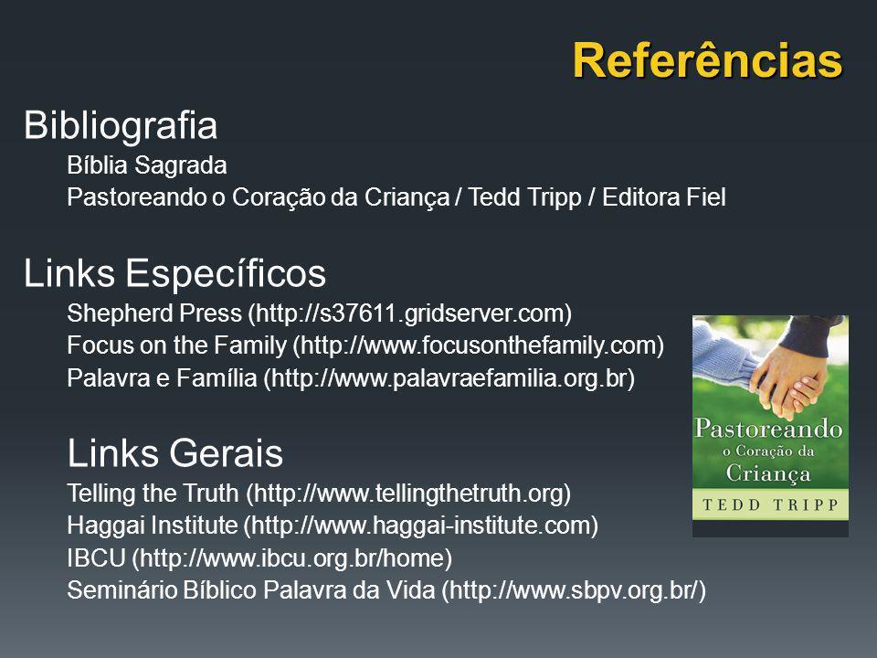 Referências Bibliografia Links Específicos Links Gerais Bíblia Sagrada