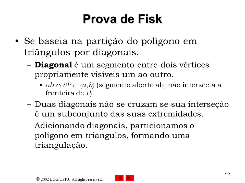 23/03/2017 Prova de Fisk. Se baseia na partição do polígono em triângulos por diagonais.