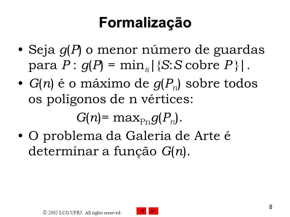 23/03/2017 Formalização. Seja g(P) o menor número de guardas para P : g(P) = mins|{S:S cobre P }|.