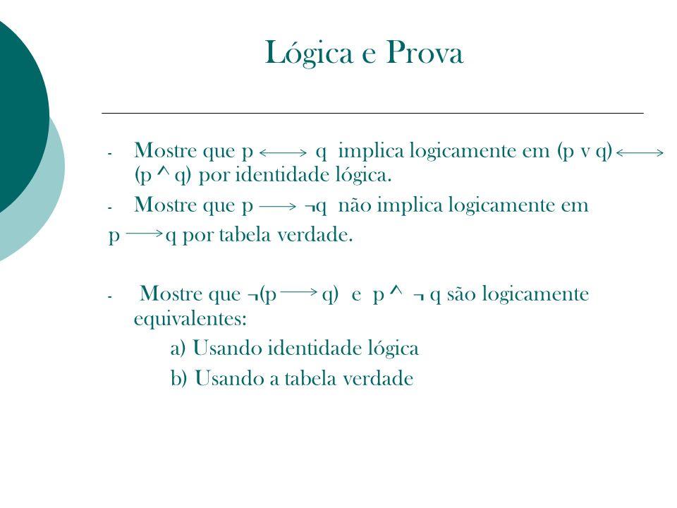 Lógica e Prova Mostre que p q implica logicamente em (p v q) (p ^ q) por identidade lógica.