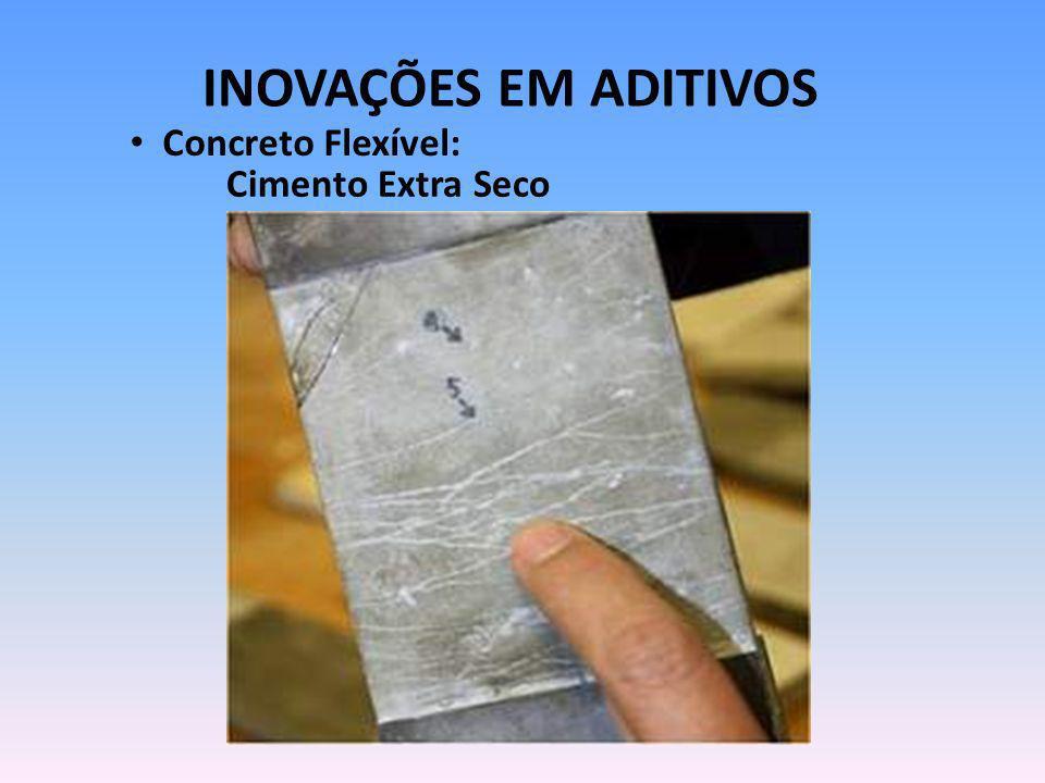 INOVAÇÕES EM ADITIVOS Concreto Flexível: Cimento Extra Seco
