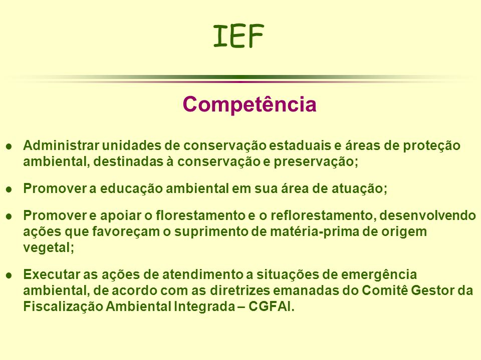 IEFCompetência. Administrar unidades de conservação estaduais e áreas de proteção ambiental, destinadas à conservação e preservação;