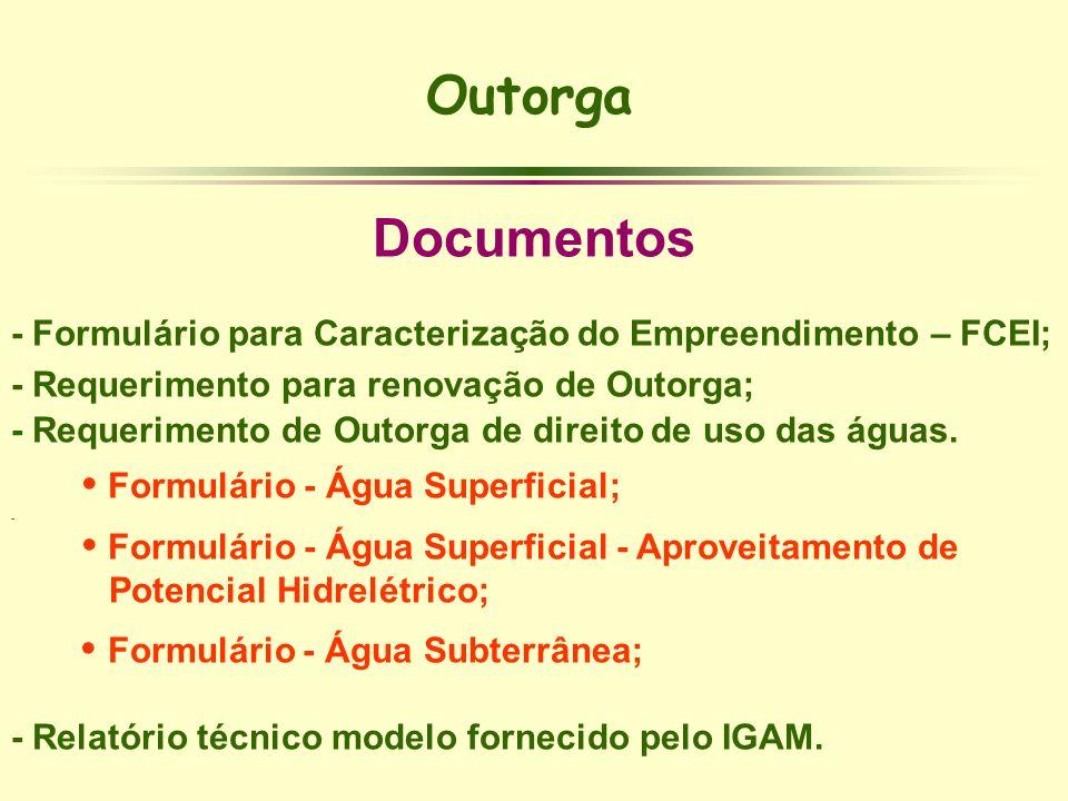 Outorga Documentos. - Formulário para Caracterização do Empreendimento – FCEI; - Requerimento para renovação de Outorga;