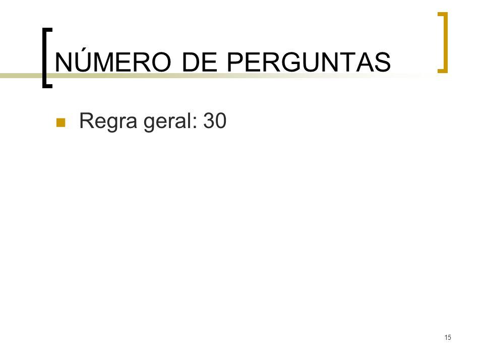 NÚMERO DE PERGUNTAS Regra geral: 30