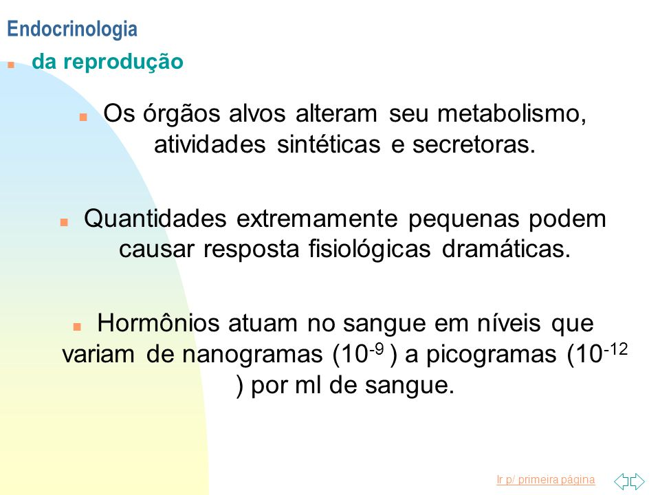 Endocrinologiada reprodução. Os órgãos alvos alteram seu metabolismo, atividades sintéticas e secretoras.