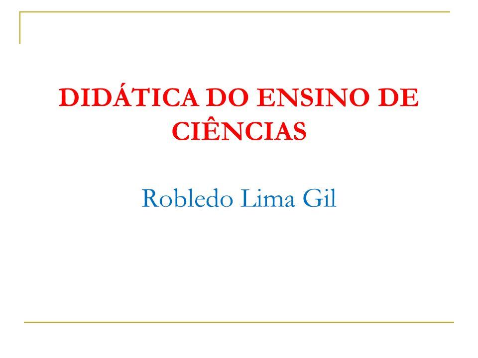 DIDÁTICA DO ENSINO DE CIÊNCIAS Robledo Lima Gil
