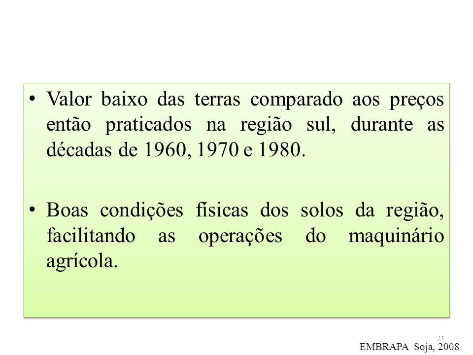 Valor baixo das terras comparado aos preços então praticados na região sul, durante as décadas de 1960, 1970 e 1980.