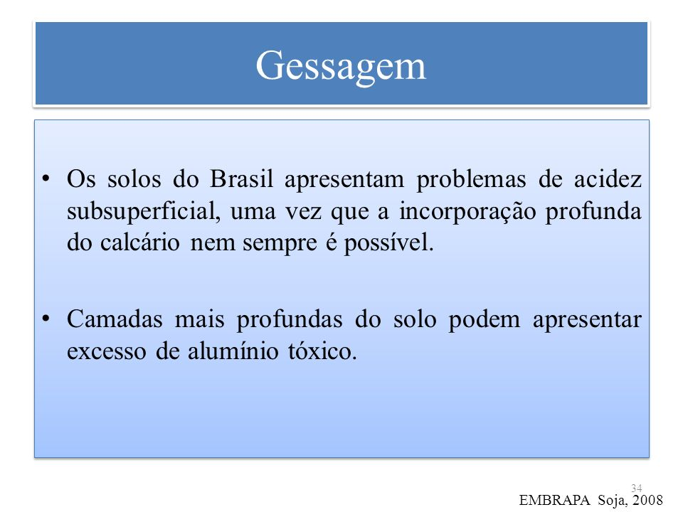 Gessagem Os solos do Brasil apresentam problemas de acidez subsuperficial, uma vez que a incorporação profunda do calcário nem sempre é possível.