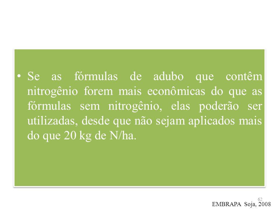 Se as fórmulas de adubo que contêm nitrogênio forem mais econômicas do que as fórmulas sem nitrogênio, elas poderão ser utilizadas, desde que não sejam aplicados mais do que 20 kg de N/ha.