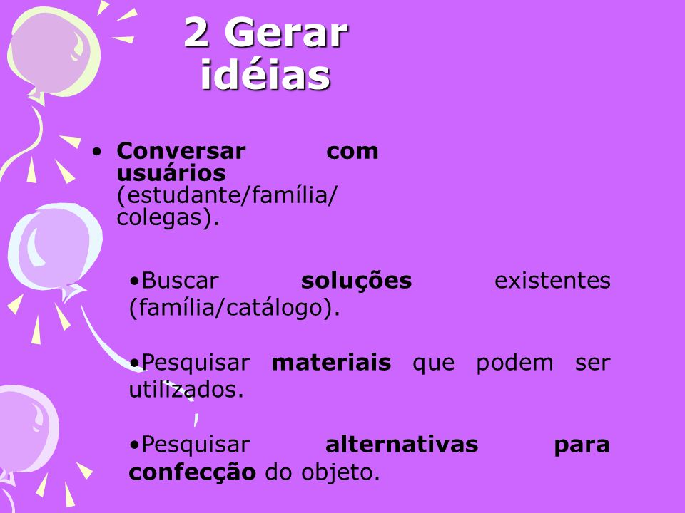 2 Gerar idéias Conversar com usuários (estudante/família/ colegas).