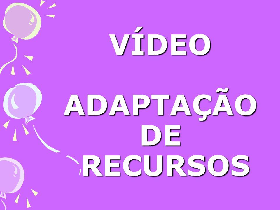 VÍDEO ADAPTAÇÃO DE RECURSOS