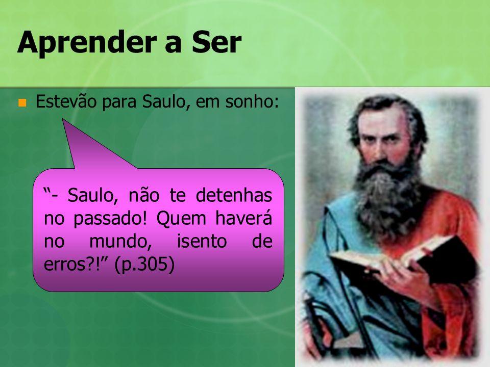 Aprender a SerEstevão para Saulo, em sonho: - Saulo, não te detenhas no passado.
