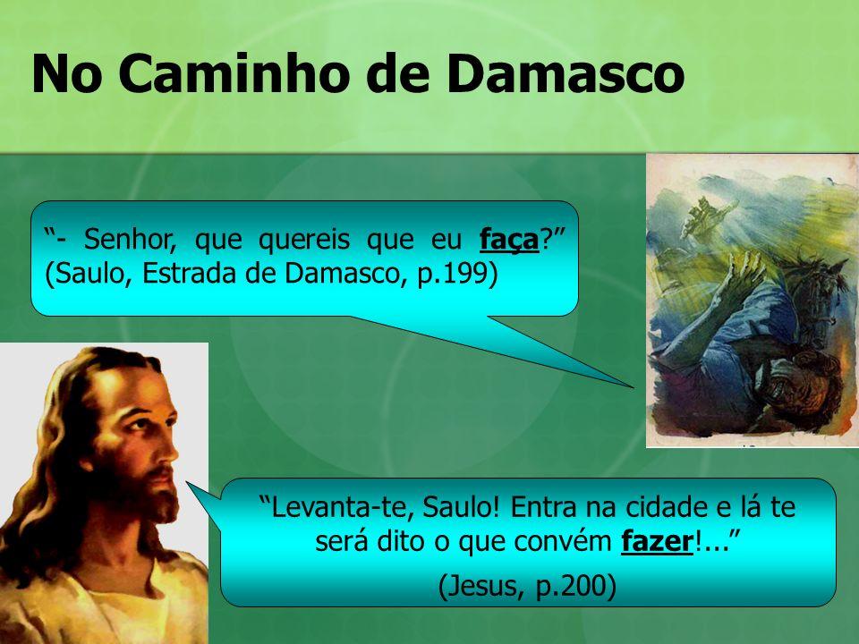 No Caminho de Damasco - Senhor, que quereis que eu faça (Saulo, Estrada de Damasco, p.199)