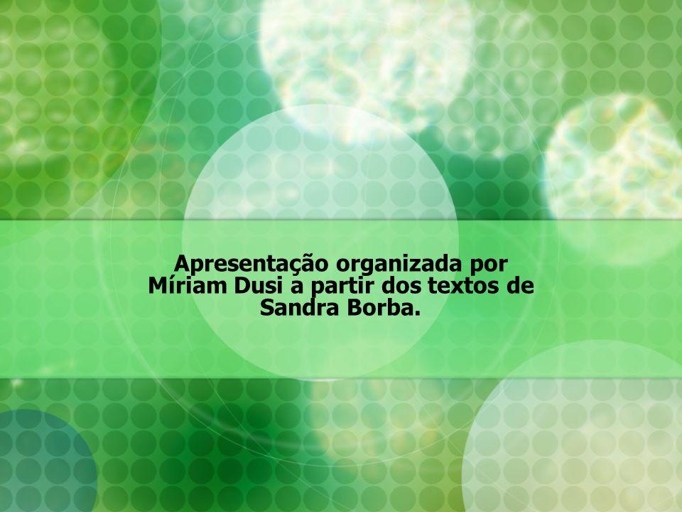 Apresentação organizada por Míriam Dusi a partir dos textos de Sandra Borba.
