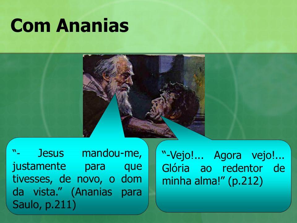 Com Ananias - Jesus mandou-me, justamente para que tivesses, de novo, o dom da vista. (Ananias para Saulo, p.211)