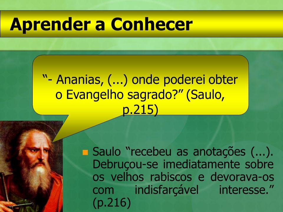 Aprender a Conhecer - Ananias, (...) onde poderei obter o Evangelho sagrado (Saulo, p.215)