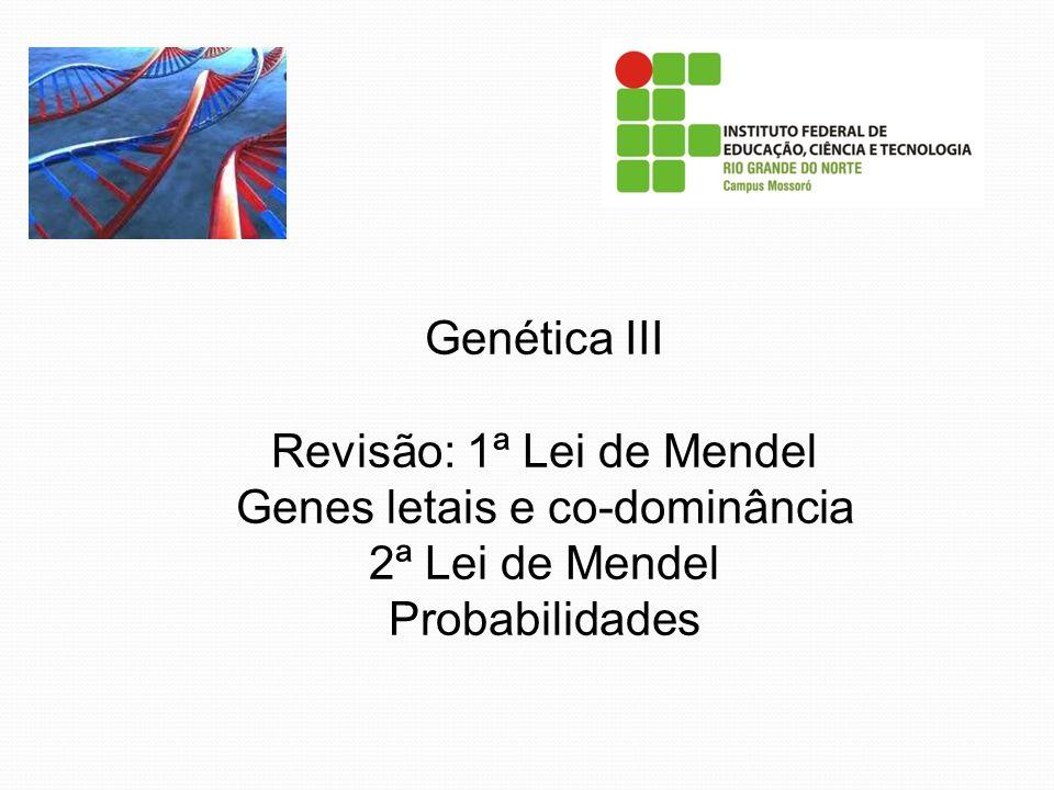 Revisão: 1ª Lei de Mendel Genes letais e co-dominância