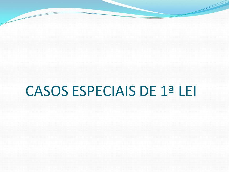 CASOS ESPECIAIS DE 1ª LEI
