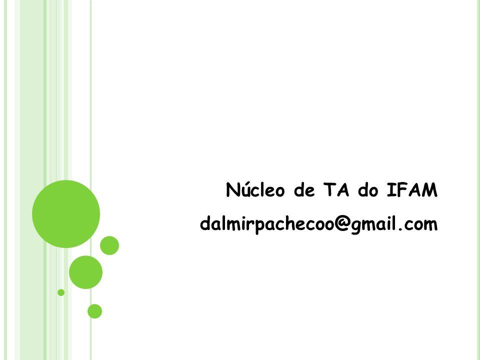 Núcleo de TA do IFAM dalmirpachecoo@gmail.com