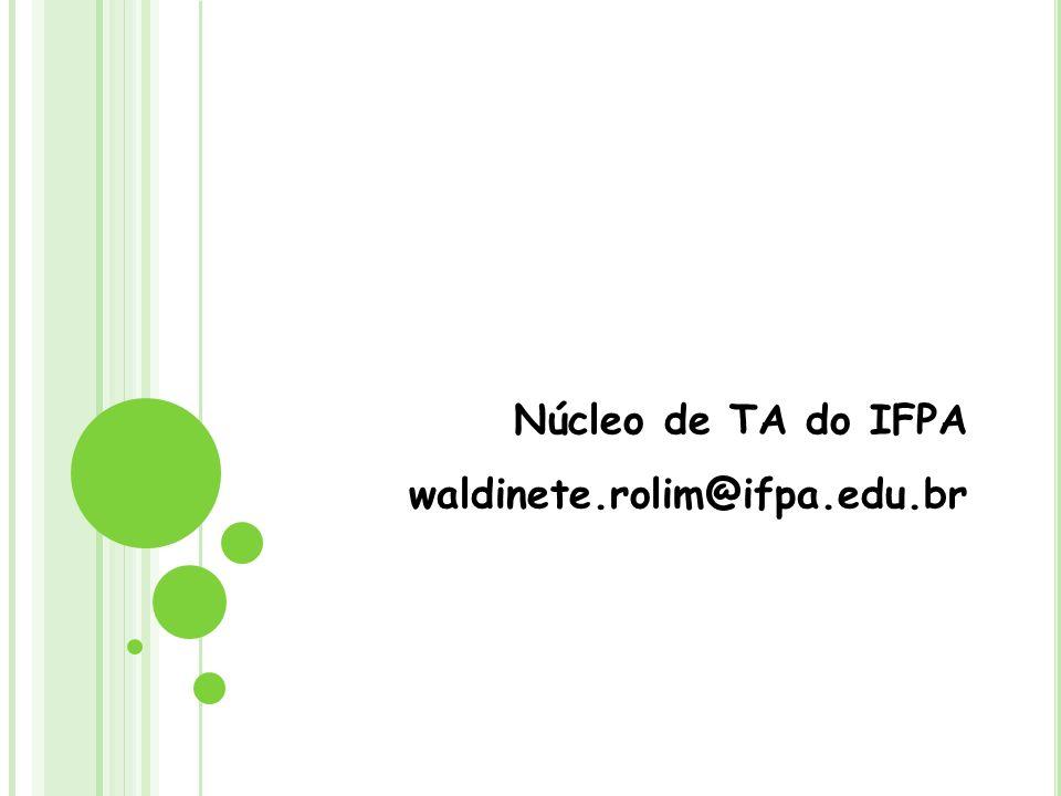 Núcleo de TA do IFPA waldinete.rolim@ifpa.edu.br