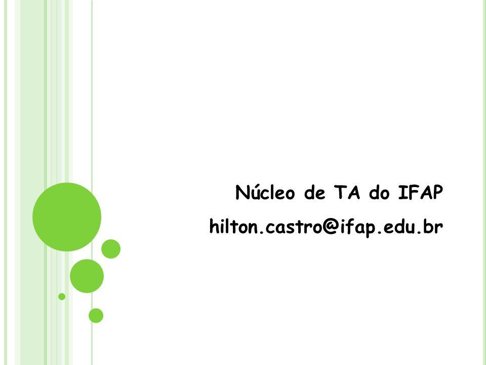 Núcleo de TA do IFAP hilton.castro@ifap.edu.br