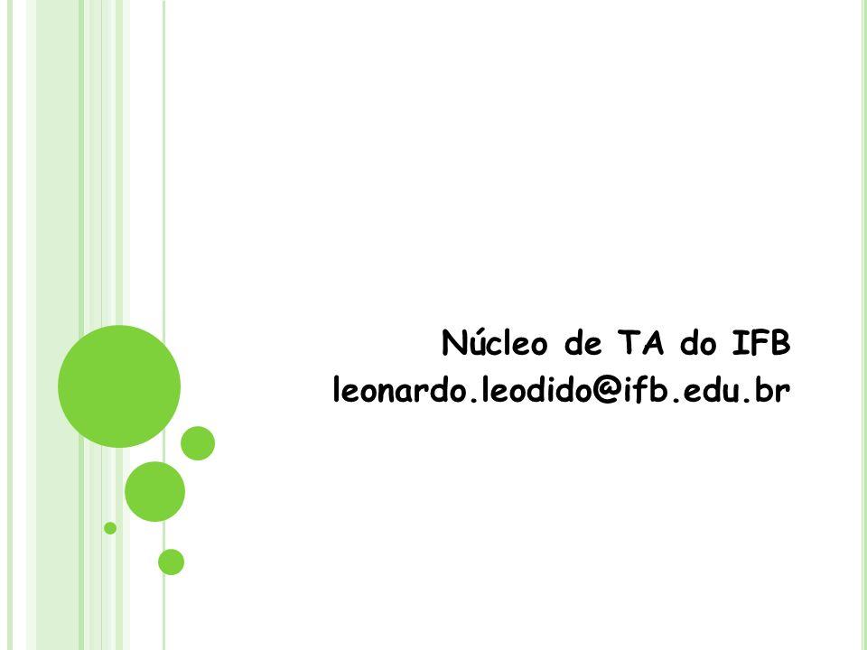 Núcleo de TA do IFB leonardo.leodido@ifb.edu.br