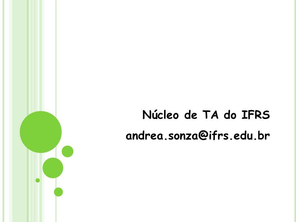 Núcleo de TA do IFRS andrea.sonza@ifrs.edu.br