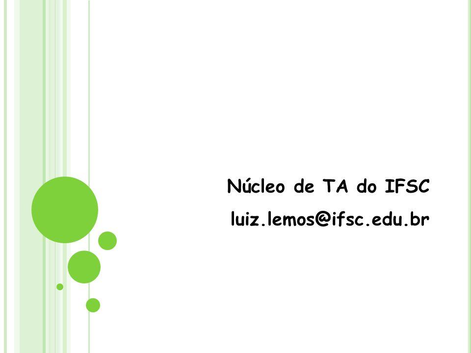 Núcleo de TA do IFSC luiz.lemos@ifsc.edu.br