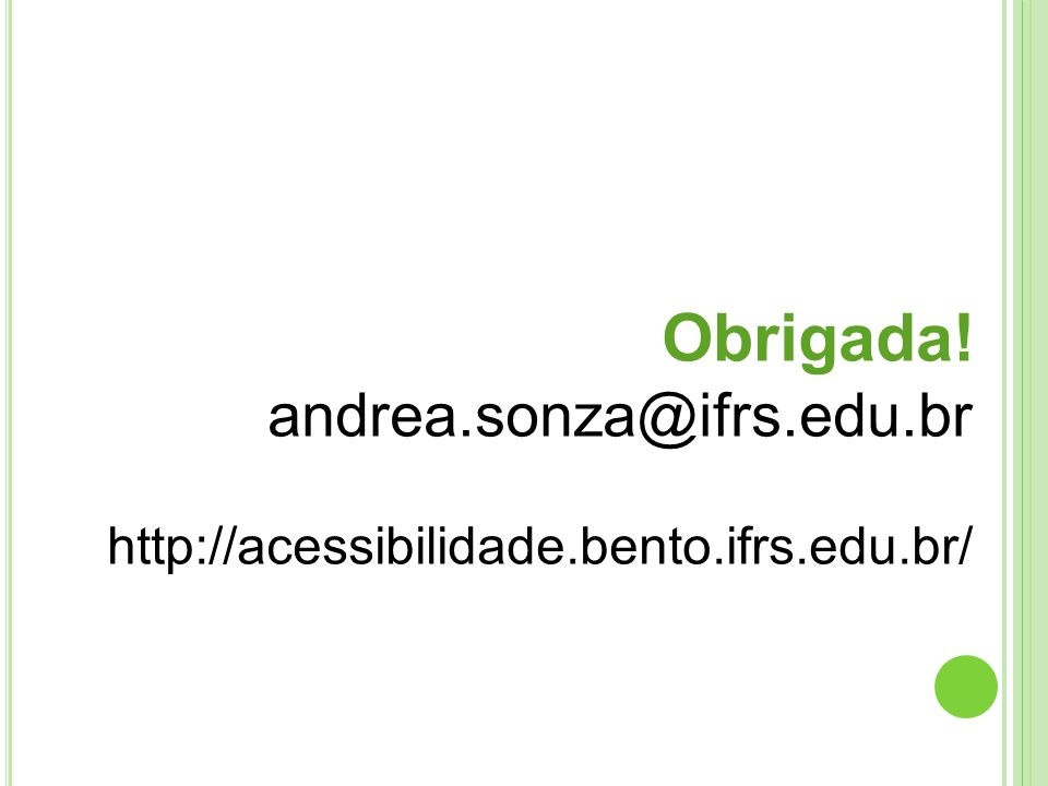 andrea.sonza@ifrs.edu.br http://acessibilidade.bento.ifrs.edu.br/