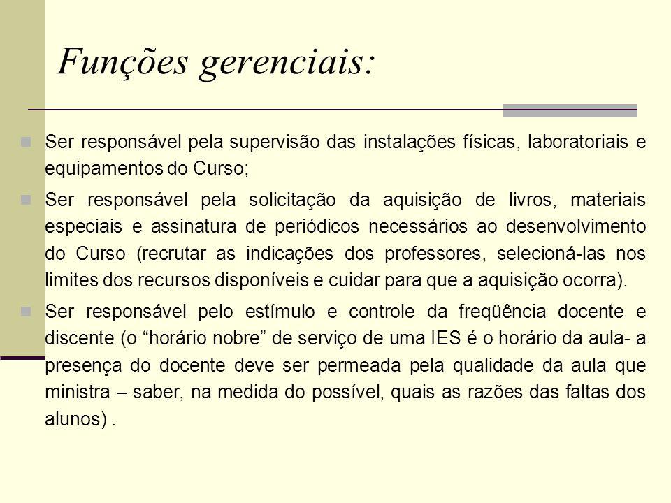 Funções gerenciais: Ser responsável pela supervisão das instalações físicas, laboratoriais e equipamentos do Curso;