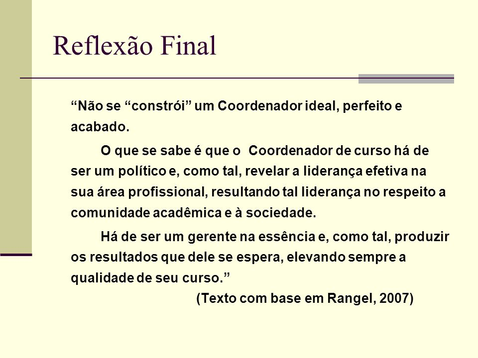 Reflexão Final Não se constrói um Coordenador ideal, perfeito e acabado.