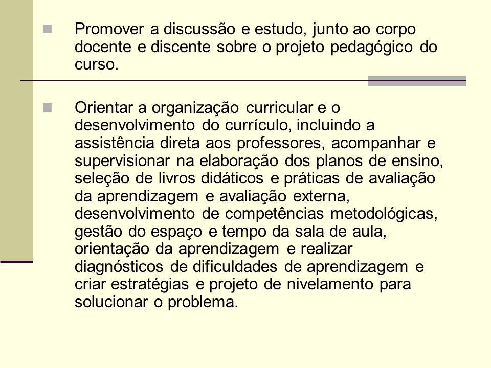 Promover a discussão e estudo, junto ao corpo docente e discente sobre o projeto pedagógico do curso.