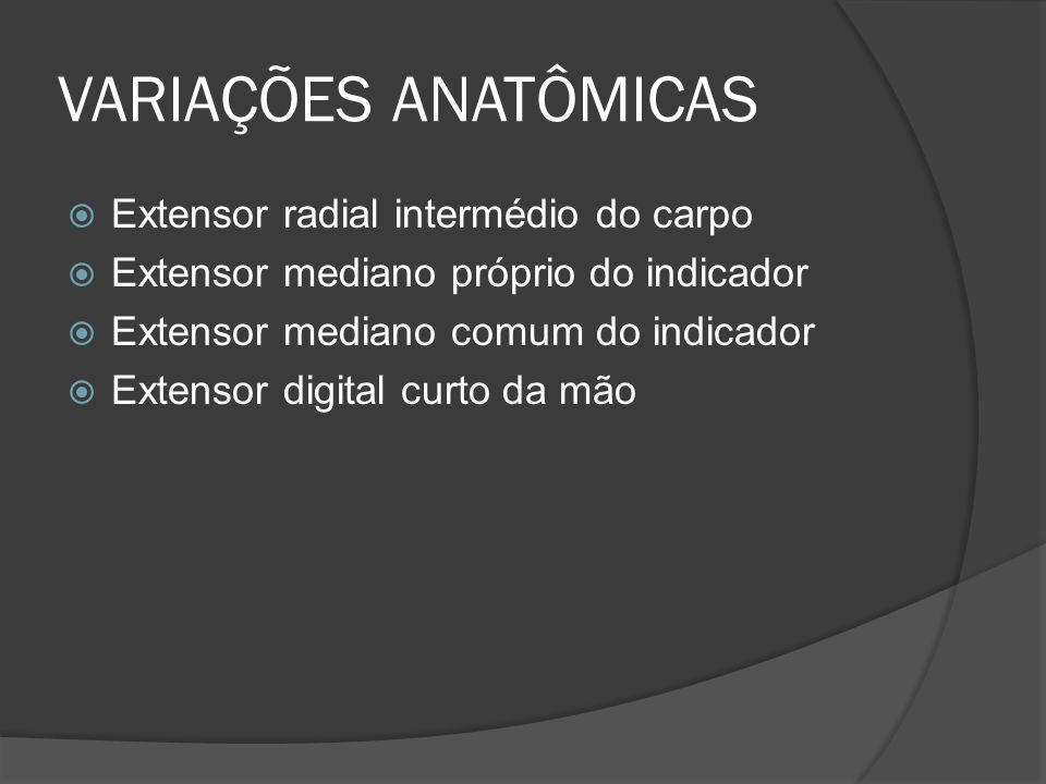 VARIAÇÕES ANATÔMICAS Extensor radial intermédio do carpo