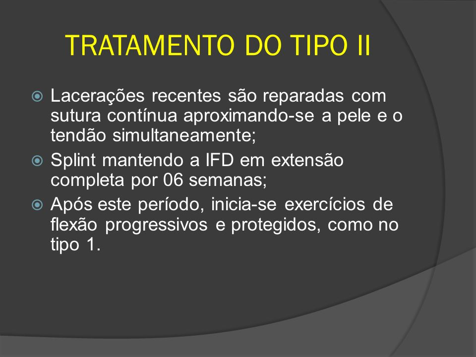 TRATAMENTO DO TIPO II Lacerações recentes são reparadas com sutura contínua aproximando-se a pele e o tendão simultaneamente;