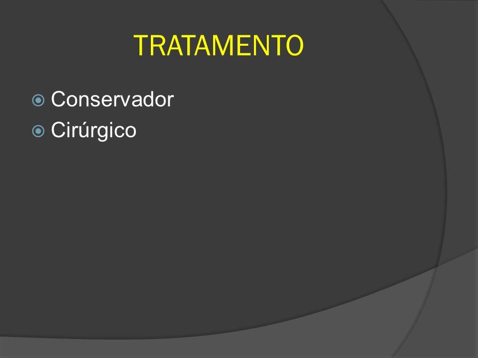 TRATAMENTO Conservador Cirúrgico