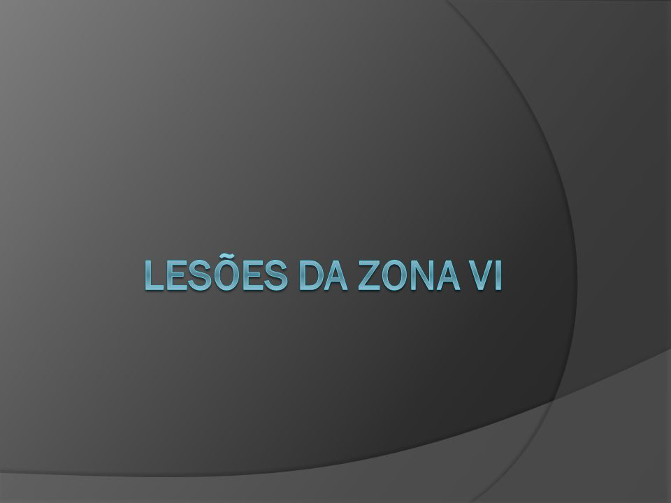LESÕES DA ZONA VI
