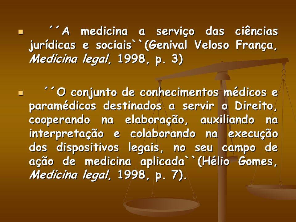 ´´A medicina a serviço das ciências jurídicas e sociais``(Genival Veloso França, Medicina legal, 1998, p. 3)