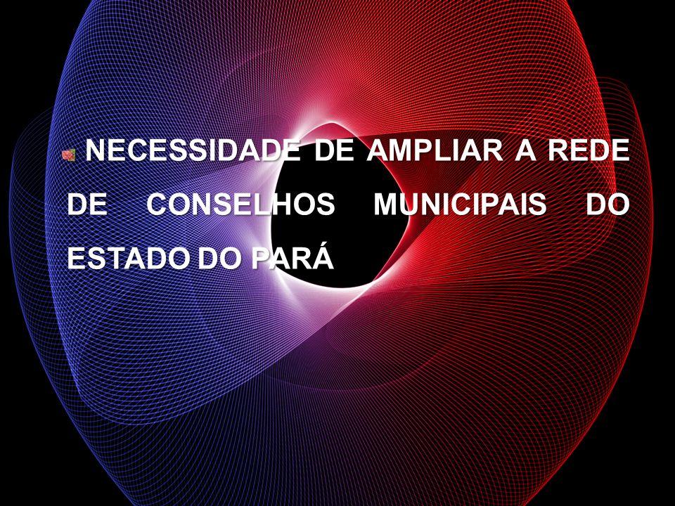 NECESSIDADE DE AMPLIAR A REDE DE CONSELHOS MUNICIPAIS DO ESTADO DO PARÁ