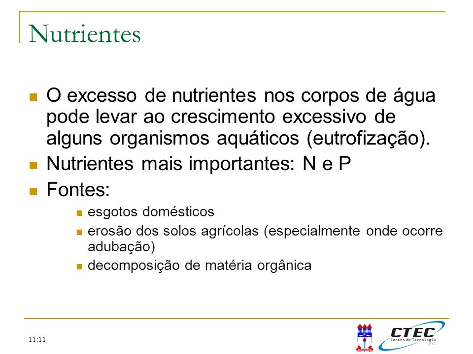 Nutrientes O excesso de nutrientes nos corpos de água pode levar ao crescimento excessivo de alguns organismos aquáticos (eutrofização).