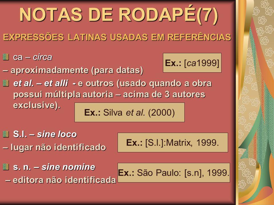 NOTAS DE RODAPÉ(7) EXPRESSÕES LATINAS USADAS EM REFERÊNCIAS ca – circa