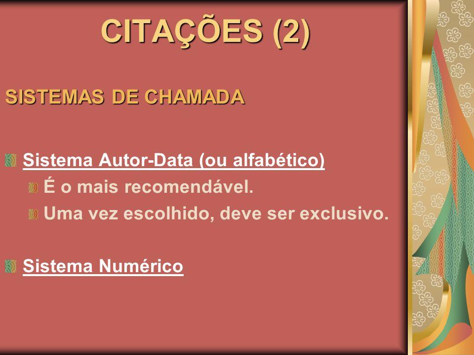 CITAÇÕES (2) SISTEMAS DE CHAMADA Sistema Autor-Data (ou alfabético)