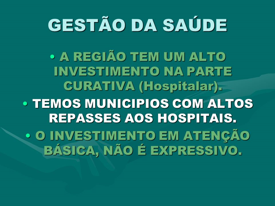 GESTÃO DA SAÚDE A REGIÃO TEM UM ALTO INVESTIMENTO NA PARTE CURATIVA (Hospitalar). TEMOS MUNICIPIOS COM ALTOS REPASSES AOS HOSPITAIS.