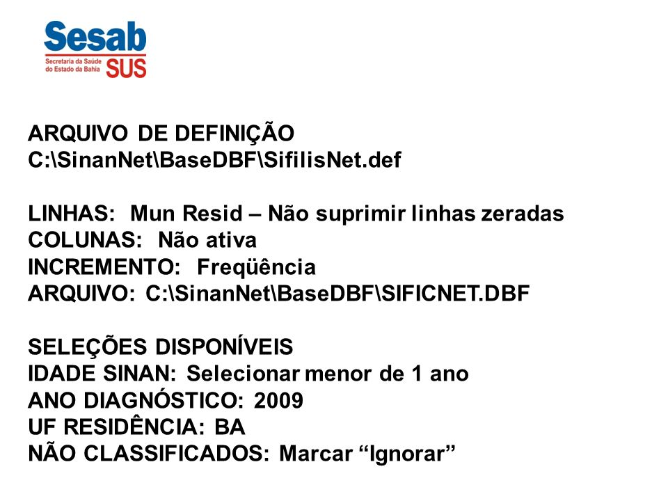 ARQUIVO DE DEFINIÇÃO C:\SinanNet\BaseDBF\SifilisNet.def
