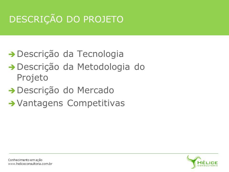 DESCRIÇÃO DO PROJETO Descrição da Tecnologia. Descrição da Metodologia do Projeto. Descrição do Mercado.
